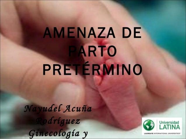 AMENAZA DE      PARTO   PRETÉRMINONayudel Acuña  Rodríguez Ginecología y