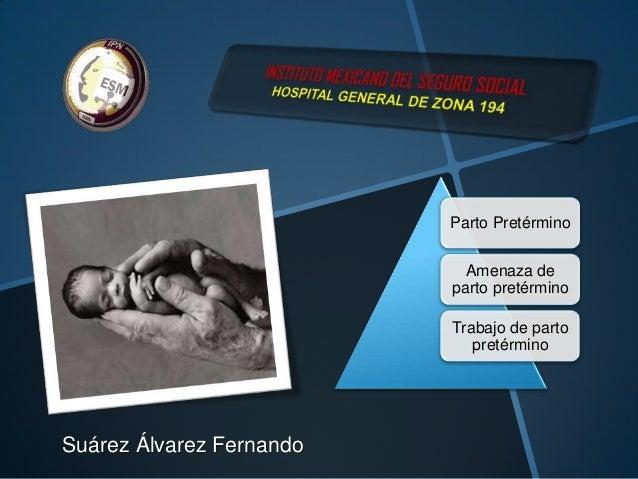 Parto Pretérmino Amenaza de parto pretérmino Trabajo de parto pretérmino  Suárez Álvarez Fernando