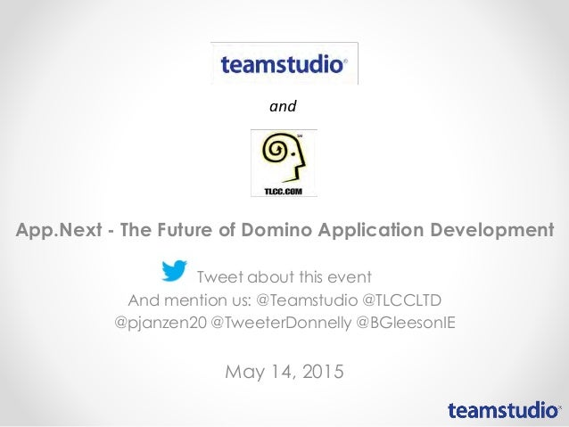 App.Next - The Future of Domino Application Development Tweet about this event And mention us: @Teamstudio @TLCCLTD @pjanz...