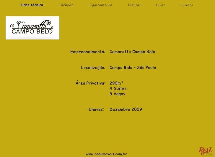 www.realimoveis.com.br Camarotte Campo Belo Campo Belo – São Paulo 290m² 4 Suítes 5 Vagas Dezembro 2009 Empreendimento: Lo...