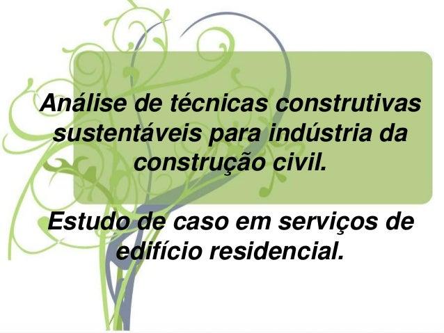 Análise de técnicas construtivas sustentáveis para indústria da construção civil. Estudo de caso em serviços de edifício r...