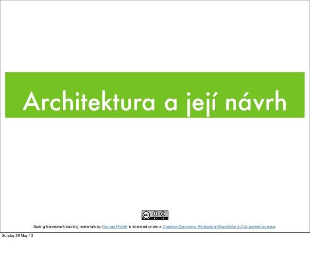 Architektura a její návrhSpring framework training materials by Roman Pichlík is licensed under a Creative Commons Attribu...
