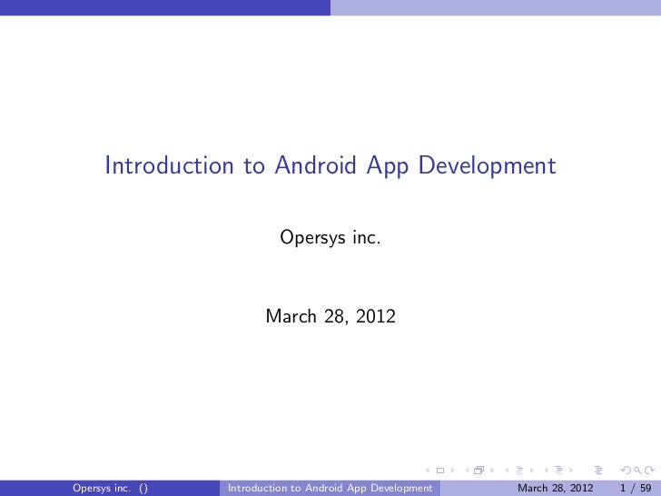 Introduction to Android App Development                           Opersys inc.                         March 28, 2012Opers...