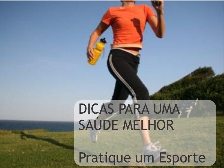 DICAS PARA UMASAÚDE MELHORPratique um Esporte