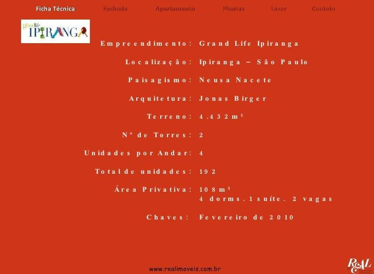 www.realimoveis.com.br Grand Life Ipiranga Ipiranga – São Paulo Neusa Nacete Jonas Birger 4.432m² 2 4 192 108m² 4 dorms. 1...