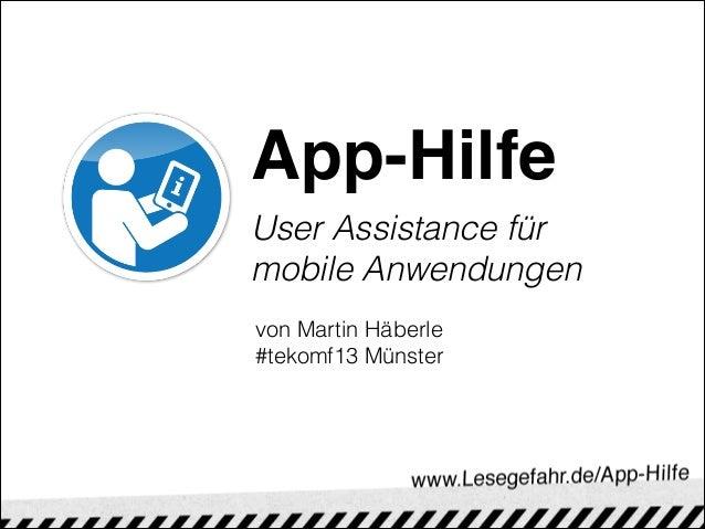 App-HilfeUser Assistance fürmobile Anwendungen    von Martin Häberle    #tekomf13 Münster