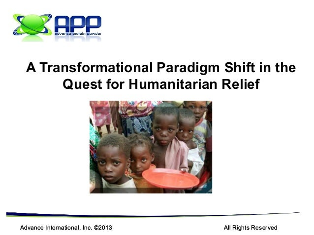 A Transformational Paradigm Shift in the Quest for Humanitarian Relief  Advance International, Inc. ©2013  All Rights Rese...