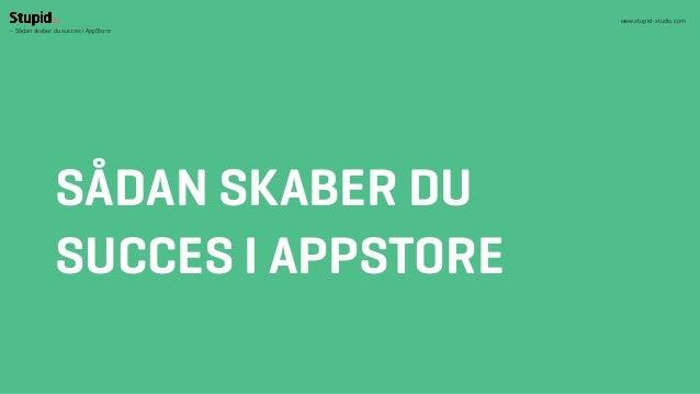www.stupid-studio.com- Sådan skaber du succes i AppStore               SÅDAN SKABER DU               SUCCES I APPSTORE