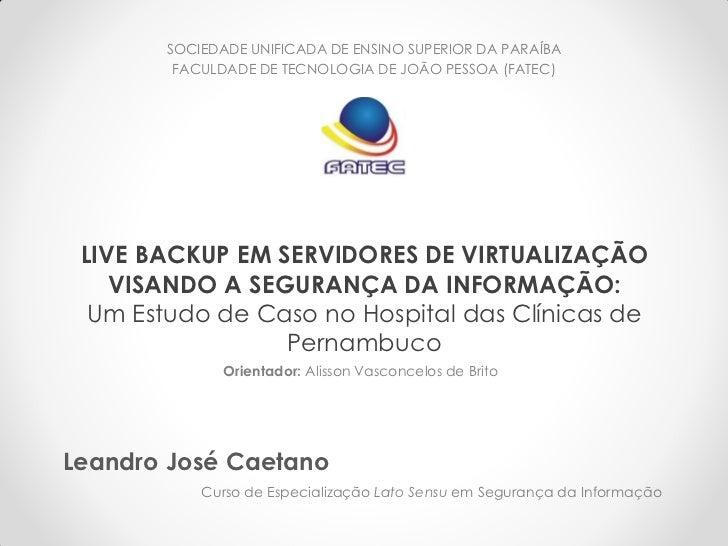 SOCIEDADE UNIFICADA DE ENSINO SUPERIOR DA PARAÍBA        FACULDADE DE TECNOLOGIA DE JOÃO PESSOA (FATEC) LIVE BACKUP EM SER...