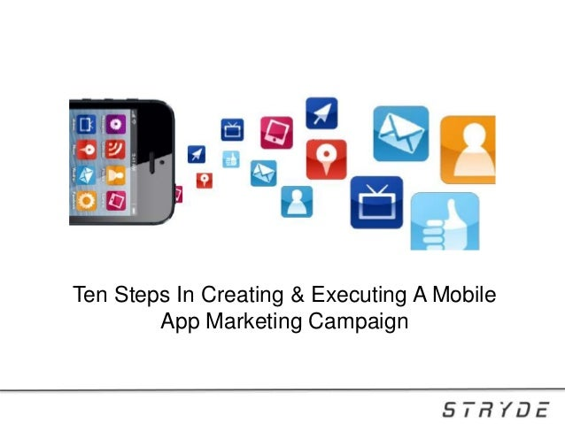 Ten Steps In Creating & Executing A Mobile App Marketing Campaign