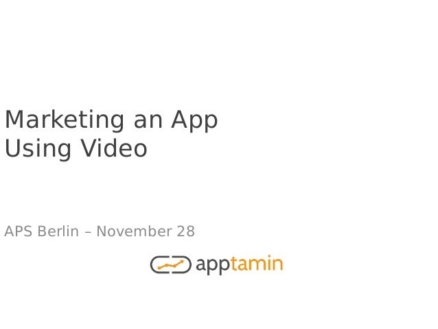Marketing an App Using Video APS Berlin – November 28