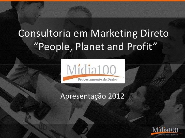 """Consultoria em Marketing Direto   """"People, Planet and Profit""""        Apresentação 2012"""