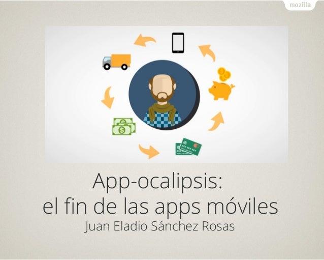 App-ocalipsis: el fin de las apps móviles Juan Eladio Sánchez Rosas