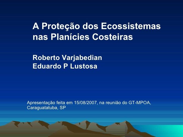 A Proteção dos Ecossistemas   nas Planícies Costeiras    Roberto Varjabedian   Eduardo P Lustosa     Apresentação feita em...