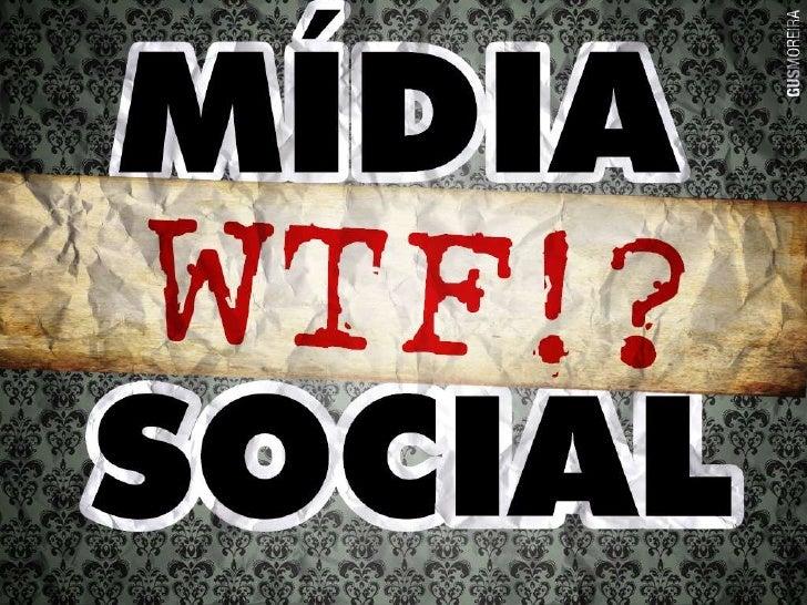 Midia Social? WTF!?