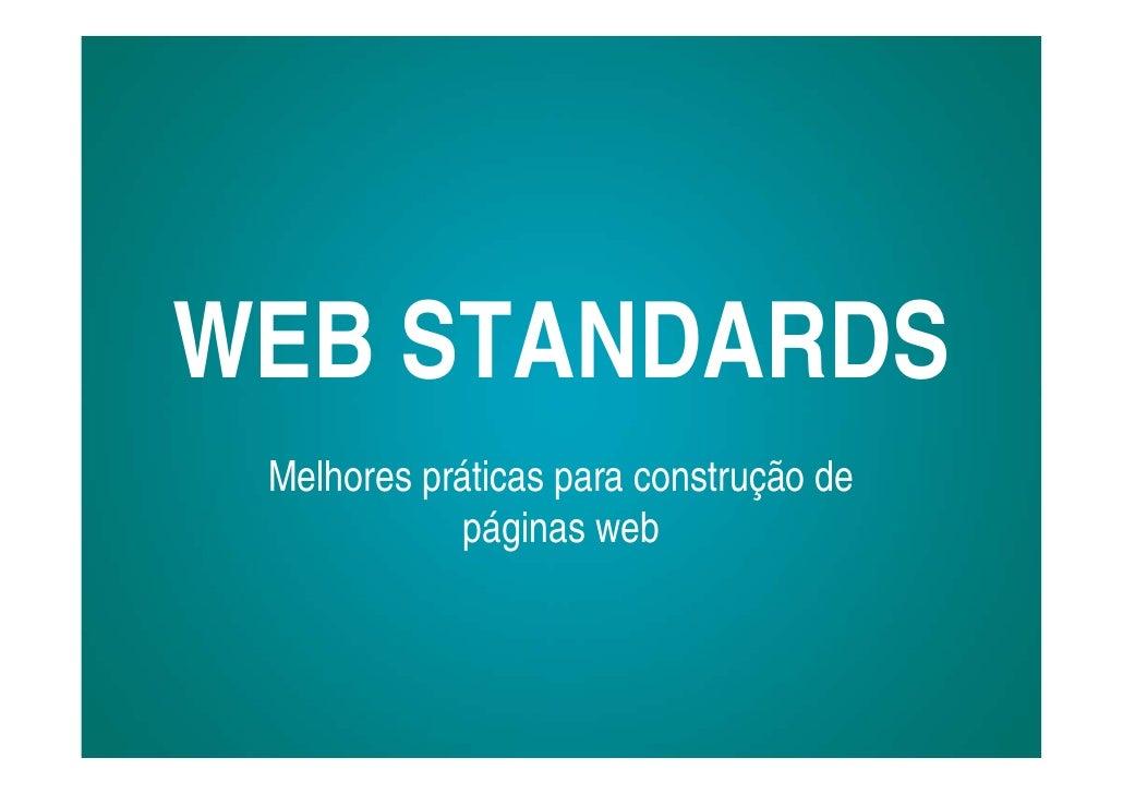 WEB STANDARDS  Melhores práticas para construção de              páginas web