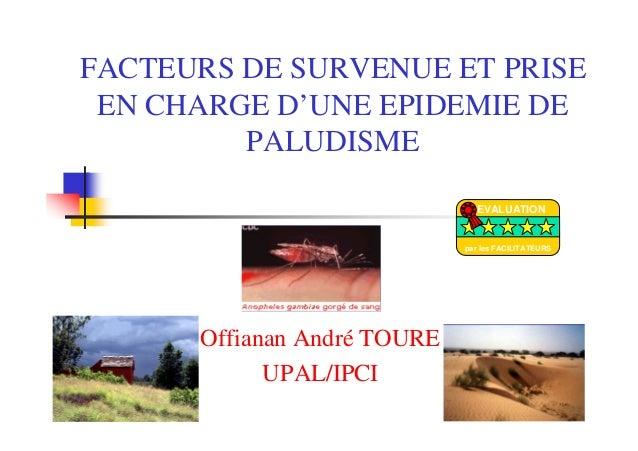FACTEURS DE SURVENUE ET PRISEEN CHARGE D'UNE EPIDEMIE DEPALUDISMEOffianan André TOUREUPAL/IPCIEVALUATIONpar les FACILITATE...
