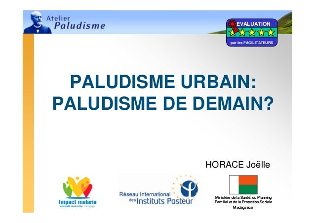 EVALUATION                       par les FACILITATEURS PALUDISME URBAIN:PALUDISME DE DEMAIN?             HORACE Joëlle    ...
