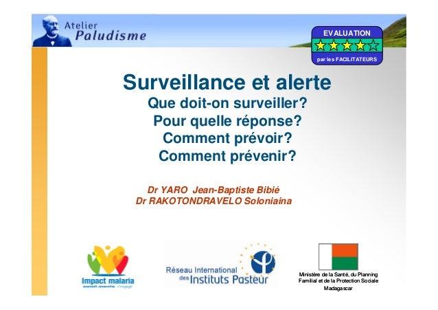 EVALUATION                                          par les FACILITATEURSSurveillance et alerte   Que doit-on surveiller? ...