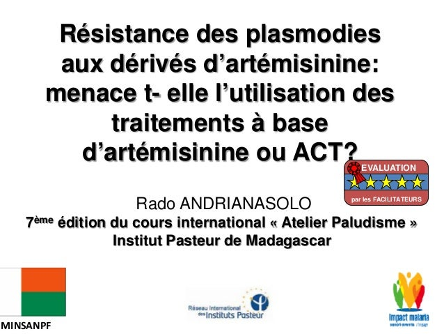 Rado ANDRIANASOLO7ème édition du cours international « Atelier Paludisme »Institut Pasteur de MadagascarRésistance des pla...