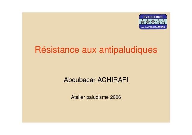 Résistance aux antipaludiquesAboubacar ACHIRAFIAtelier paludisme 2006EVALUATIONpar les FACILITATEURS