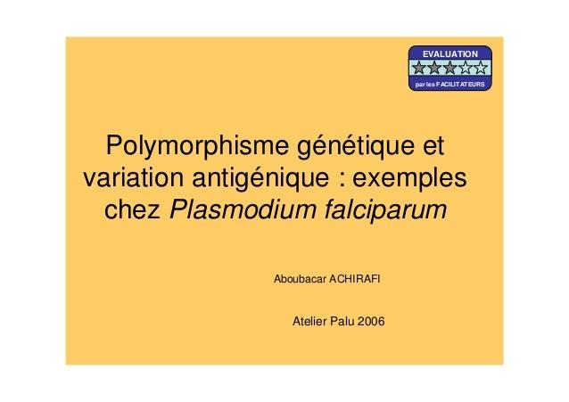 Polymorphisme génétique etvariation antigénique : exempleschez Plasmodium falciparumAboubacar ACHIRAFIAtelier Palu 2006EVA...