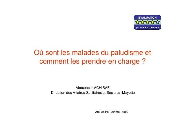 Où sont les malades du paludisme etcomment les prendre en charge ?Aboubacar ACHIRAFIDirection des Affaires Sanitaires et S...