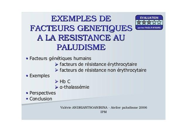 EXEMPLES DEEXEMPLES DEFACTEURS GENETIQUESFACTEURS GENETIQUESA LA RESISTANCE AUA LA RESISTANCE AUPALUDISMEPALUDISMEValérie ...