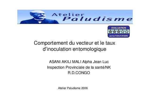 Comportement du vecteur et le tauxd'inoculation entomologiqueASANI AKILI MALI Alpha Jean LucInspection Provinciale de la s...
