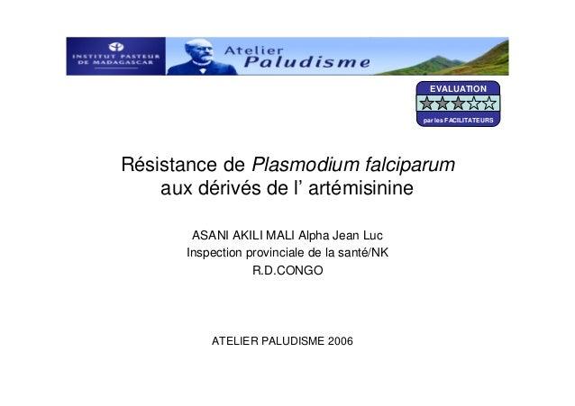 Résistance de Plasmodium falciparumaux dérivés de l' artémisinineASANI AKILI MALI Alpha Jean LucInspection provinciale de ...