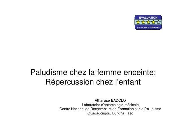 Paludisme chez la femme enceinte:Répercussion chez l'enfantAthanase BADOLOLaboratoire d'entomologie médicaleCentre Nationa...