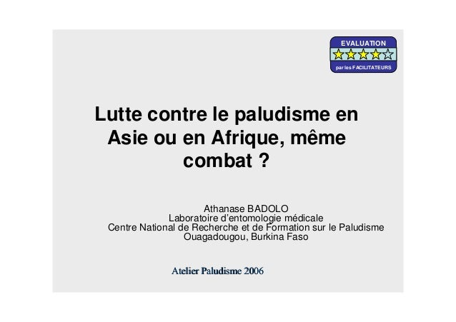 Lutte contre le paludisme enAsie ou en Afrique, mêmecombat ?Athanase BADOLOLaboratoire d'entomologie médicaleCentre Nation...