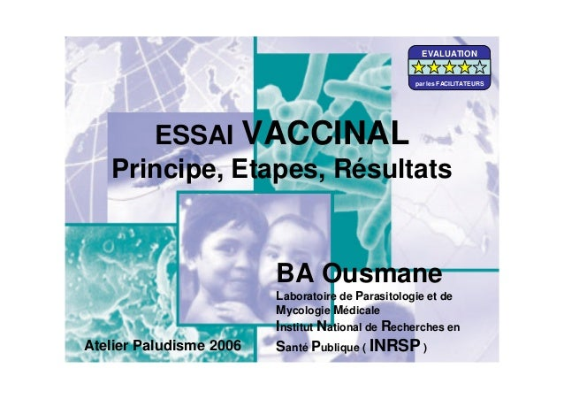 ESSAI VACCINALPrincipe, Etapes, RésultatsBA OusmaneLaboratoire de Parasitologie et deMycologie MédicaleInstitut National d...