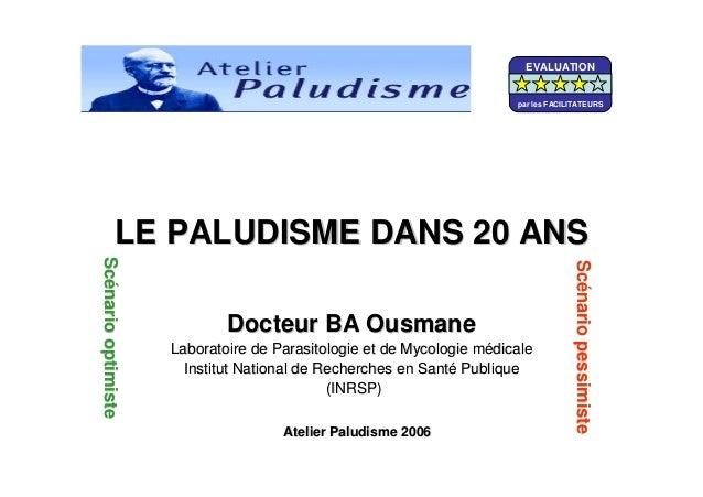 LE PALUDISME DANS 20 ANSLE PALUDISME DANS 20 ANSDocteur BA OusmaneDocteur BA OusmaneLaboratoire de Parasitologie et de Myc...