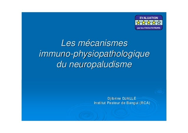 Les mécanismesLes mécanismesimmunoimmuno--physiopathologiquephysiopathologiquedu neuropaludismedu neuropaludismeDjibrine D...