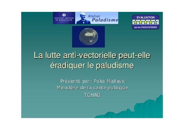 La lutte antiLa lutte anti--vectorielle peutvectorielle peut--elleelleééradiquer le paludismeradiquer le paludismeEVALUATI...