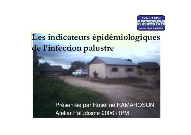 Présentée par Roseline RAMAROSONAtelier Paludisme 2006 / IPMEVALUATIONpar les FACILITATEURSEVALUATIONpar les FACILITATEURS...