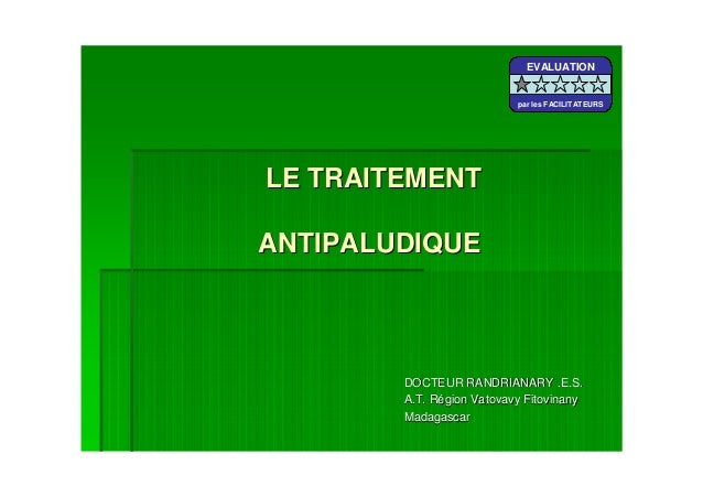 LE TRAITEMENTLE TRAITEMENTANTIPALUDIQUEANTIPALUDIQUEDOCTEUR RANDRIANARY .DOCTEUR RANDRIANARY .E.S.E.S.A.T.A.T. Région Vato...