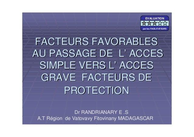 FACTEURS FAVORABLESFACTEURS FAVORABLESAU PASSAGE DE L' ACCESAU PASSAGE DE L' ACCESSIMPLE VERS L' ACCESSIMPLE VERS L' ACCES...