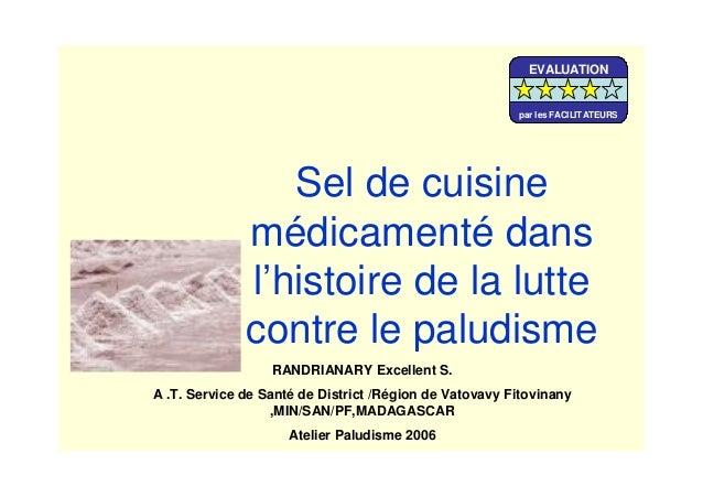 Sel de cuisinemédicamenté dansl'histoire de la luttecontre le paludismeRANDRIANARY Excellent S.A .T. Service de Santé de D...
