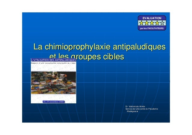 La chimioprophylaxie antipaludiquesLa chimioprophylaxie antipaludiqueset les groupes cibleset les groupes ciblesDr Vololon...