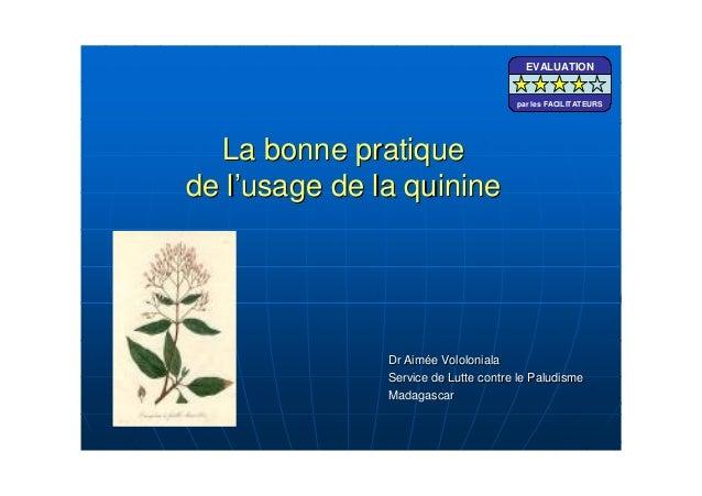 La bonne pratiqueLa bonne pratiquede lde l''usage de la quinineusage de la quinineDr AimDr Aiméée Vololonialae Vololoniala...