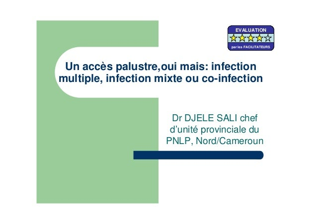 Un accès palustre,oui mais: infectionmultiple, infection mixte ou co-infectionDr DJELE SALI chefd'unité provinciale duPNLP...