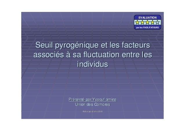 Atelier paludisme 2006Atelier paludisme 2006Seuil pyrogSeuil pyrogéénique et les facteursnique et les facteursassociassoci...