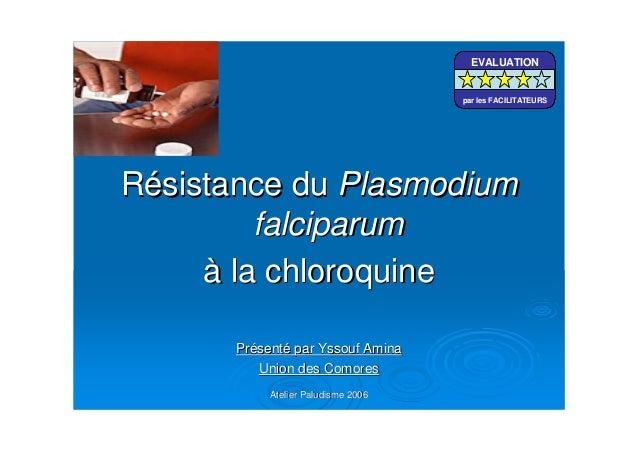 Atelier Paludisme 2006Atelier Paludisme 2006RRéésistance dusistance du PlasmodiumPlasmodiumfalciparumfalciparumàà la chlor...