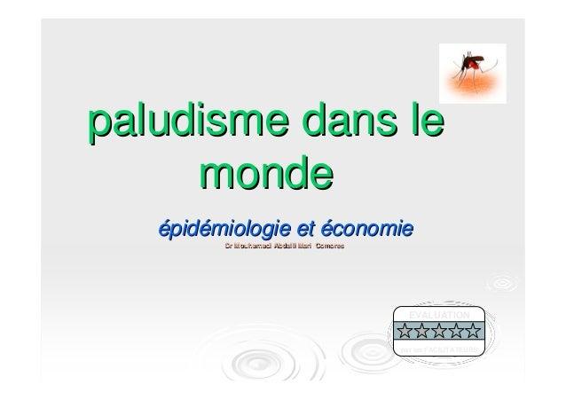 paludisme dans lepaludisme dans lemondemondeéépidpidéémiologie etmiologie et ééconomieconomieDr Mouhamadi Abdalli Mari Com...