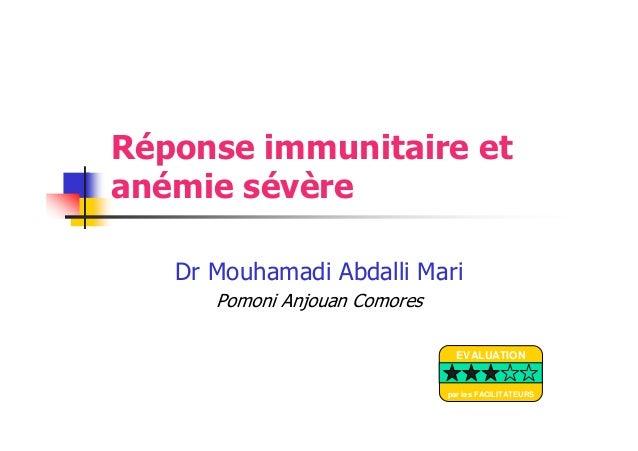Réponse immunitaire etanémie sévèreDr Mouhamadi Abdalli MariPomoni Anjouan ComoresEVALUATIONpar les FACILITATEURS