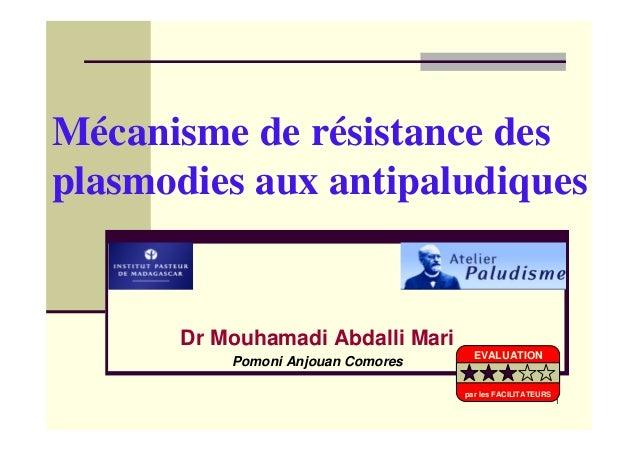 1Mécanisme de résistance desplasmodies aux antipaludiquesDr Mouhamadi Abdalli MariPomoni Anjouan Comores EVALUATIONpar les...