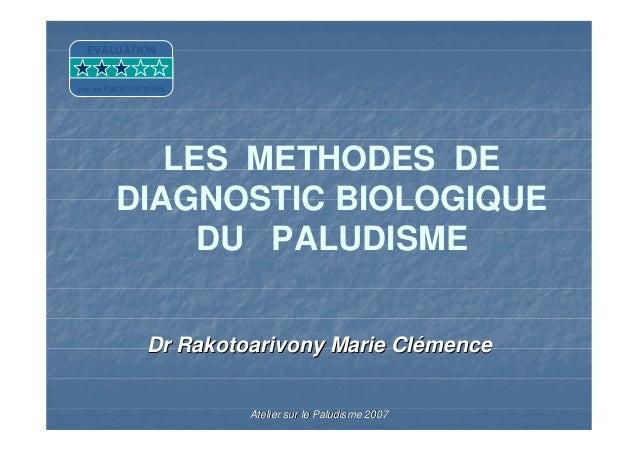 Dr Rakotoarivony Marie ClDr Rakotoarivony Marie CléémencemenceAtelier sur le Paludisme 2007Atelier sur le Paludisme 2007LE...