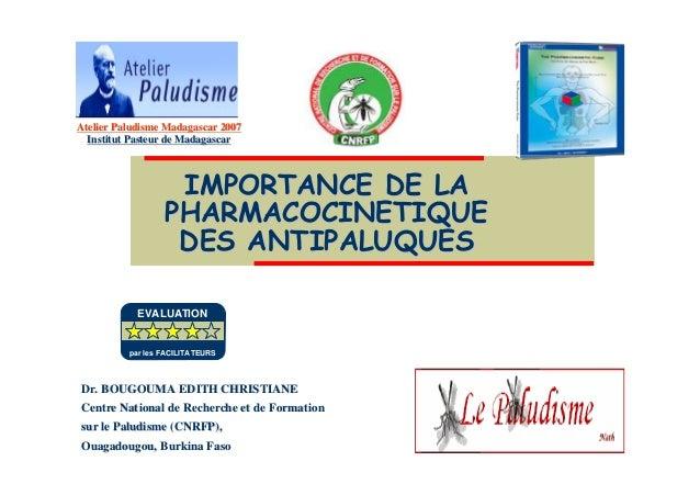 IMPORTANCE DE LAIMPORTANCE DE LAPHARMACOCINETIQUEPHARMACOCINETIQUEDES ANTIPALUQUESDES ANTIPALUQUESDr. BOUGOUMA EDITH CHRIS...